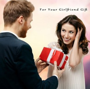 Idea Surprise Gift For Your GirlFriends